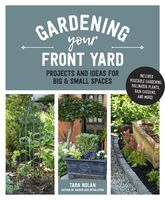 Gardening Your Front Yard: Projects and Ideas for Big and Small Spaces