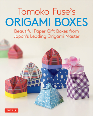 Tomoko Fuse's Origami Boxes: Beautiful Paper Gift Boxes from Japan's Leading Origami Master (30 Projects)
