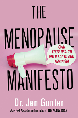 The Menopause Manifesto: Own Your Health Through Facts and Feminism
