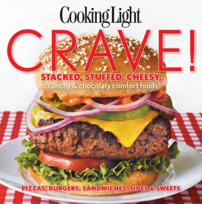 Crave!: Stacked, Stuffed, Cheesy, Crunchy & Chocolaty Comfort Foods
