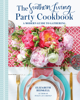 The Southern Living Party Cookbook: A Modern Guide to Entertaining