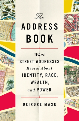 The Address Book: What Our Street Names Reveal about Identity, Race, Wealth, and Power