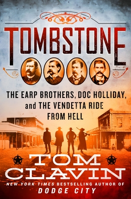 Tombstone: Doc Holliday, the Earp Brothers, the Showdown, and the Vendetta Ride from Hell