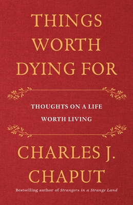 Things Worth Dying for: The Challenge of Living Our Catholic Faith Today