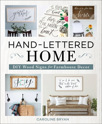 Hand-Lettered Signs for Your Happy Home: Learn the Art of Hand Lettering with 20 Original Projects
