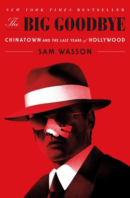 The Big Goodbye: Chinatown and the Last Years of Hollywood
