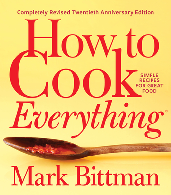 How to Cook Everything--Completely Revised Twentieth Anniversary Edition: Simple Recipes for Great Food