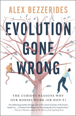 Evolution Gone Wrong: Surprising Stories from the Human Body's Curious Past