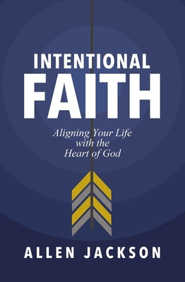 An Intentional Faith: Aligning Your Life with the Heart of God