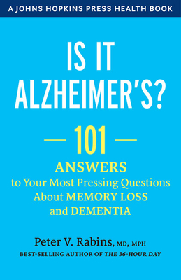 Is It Alzheimer's?: 101 Answers to Your Most Pressing Questions about Memory Loss and Dementia