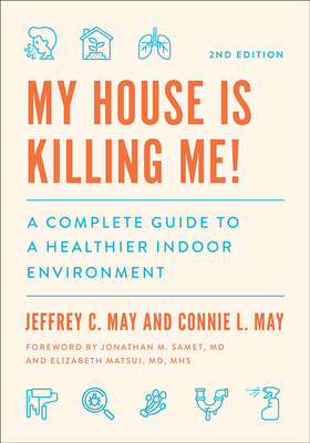 My House Is Killing Me!: The Complete Guide to a Healthier Indoor Environment