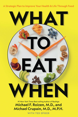 What to Eat When: A Strategic Plan to Improve Your Diet, Health, and Life