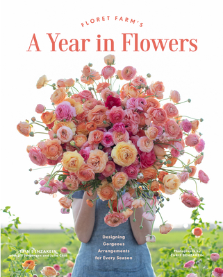 Floret Farm's a Year in Flowers: Essential Guide to Designing Gorgeous Arrangements for Every Season