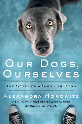 Our Dogs, Ourselves: How We Live with Dogs Now