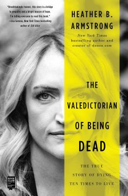 The Valedictorian of Being Dead: The True Story of Dying Ten Times