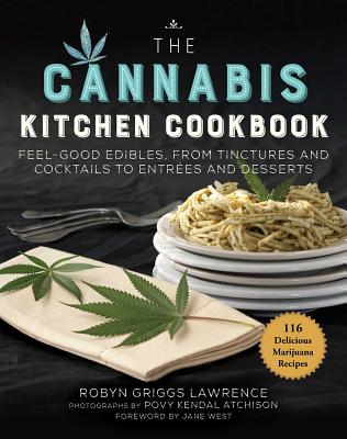The Cannabis Kitchen Cookbook: Feel-Good Edibles, from Tinctures and Cocktails to Entrées and Desserts