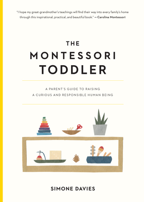 The Montessori Toddler: Planting the Seeds to Grow a Curious and Responsible Human Being