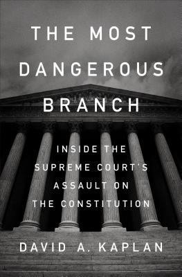The Most Dangerous Branch: Inside the Supreme Court's Betrayal of the Constitution