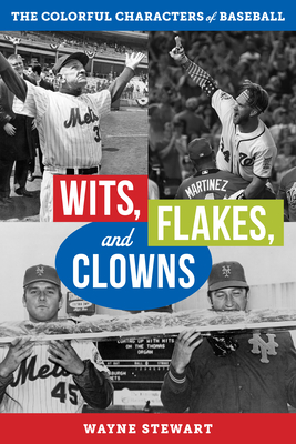 Wits, Flakes, and Clowns: The Colorful Characters of Baseball