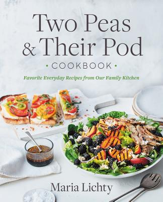 Two Peas & Their Pod Cookbook: Favorite Everyday Recipes from Our Kitchen