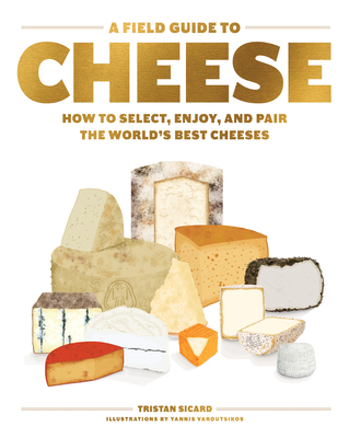 A Field Guide to Cheese: The Discerning Compendium