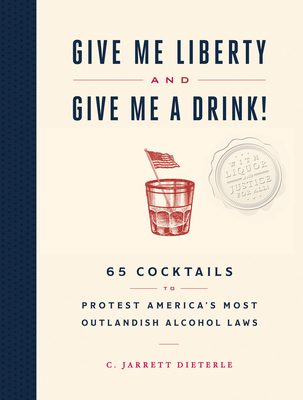 Drink Back Your Country: 60 Cocktails Inspired by the Nation's Most Outlandish Alcohol Laws