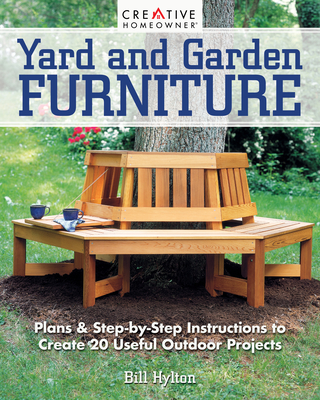 Yard and Garden Furniture, 2nd Edition: Plans & Step-By-Step Instructions to Create 20 Useful Outdoor Projects