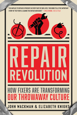 Repair Revolution: How Fixers Are Transforming Our Throw-Away Culture One Broken But Beloved Item at a Time