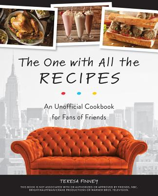 The One with All the Recipes: An Unofficial Cookbook for Fans of the TV Show Friends