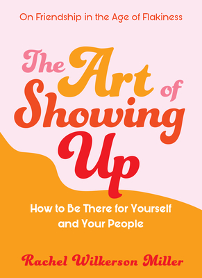 The Art of Showing Up: On Being There for Yourself and Your People