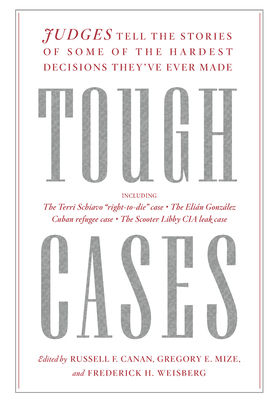 Tough Cases: Twelve Judges Tell True Stories of Their Hardest Decisions