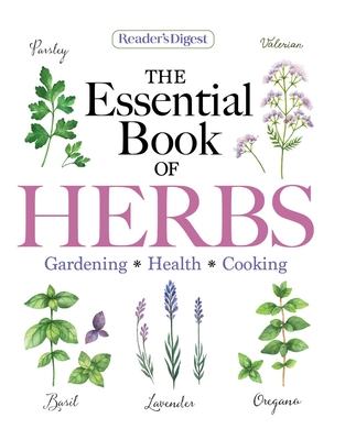 Reader's Digest the Essential Guide to Herbs: Gardening * Health * Cooking