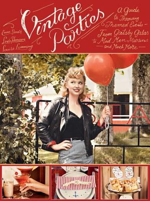 Vintage Parties: A Guide to Throwing Themed Events - From Gatsby Galas to Mad Men Martinis and Much More