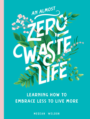 All You Need Is Less: How to Live a Zero Waste Life