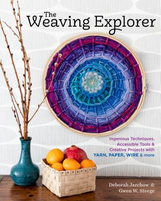 Creative Weaving: Inventive Tools and Techniques for Making 33 Handwoven Projects Using Fiber, Paper, Wire, and Other Unexpected Materia
