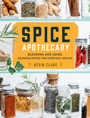 Spice Apothecary: How to Use 19 Everyday Spices to Boost Immunity, Create Calm, Strengthen Digestion, and Improve Overall Health