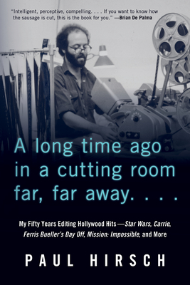 A Long Time Ago in a Cutting Room Far, Far Away: My Fifty Years Editing Hollywood Hits--Star Wars, Carrie, Ferris Bueller's Day Off, Mission: Impossib
