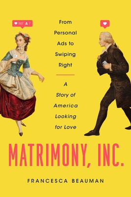 Matrimony, Inc.: From Personal Ads to Swiping Right: A Story of America Looking for Love