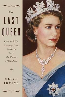 The Last Queen: Elizabeth II's Seventy Year Battle to Save the House of Windsor