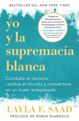 Yo Y La Supremacía Blanca: Combate El Racismo, Cambia El Mundo Y Conviértete En Un Buen Antepasado / Me and White Supremacy: Combat Racism, Change the
