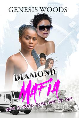 Diamond Mafia: How a Good Girl Set It Off