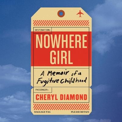 Nowhere Girl Lib/E: A Memoir of a Fugitive Childhood
