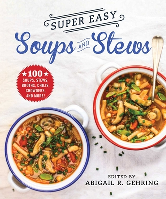 Super Easy Soups and Stews: Soups, Stews, Broths, Chilies, Chowders, and More!