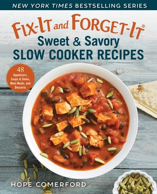 Fix-It and Forget-It Sweet and Savory Cookbook: 48 Appetizers, Soups & Stews, Main Meals, and Desserts