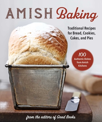 Amish Cooking & Baking: Traditional Recipes for Cookies, Pies, Roasts, Pickles, Jellies, and More!