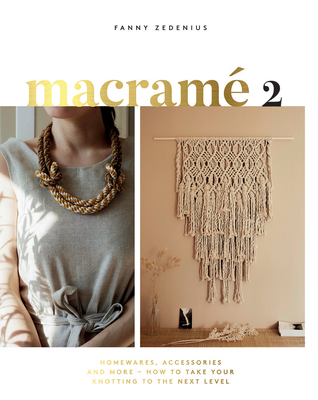 Macrame 2.0: Accessories, Homewares & More - How to Take Your Knotting to the Next Level