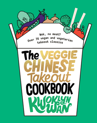 The Veggie Chinese Takeout Cookbook: Wok, No Meat? Over 70 Vegan and Vegetarian Takeout Classics