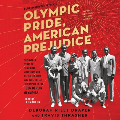 Olympic Pride, American Prejudice: The Untold Story of 18 African Americans Who Defied Jim Crow and Adolf Hitler to Compete in the 1936 Berlin Olympic
