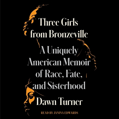 Three Girls from Bronzeville: A Uniquely American Story of Race, Fate, and Sisterhood