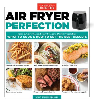 Air Fryer Perfection: Foolproof and Fast Recipes for Frying, Roasting, Baking, and More